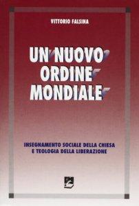 Copertina di 'Un nuovo ordine mondiale. Insegnamento sociale della Chiesa e teologia della liberazione'