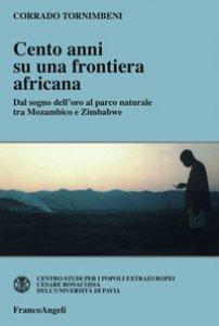 Copertina di 'Cento anni su una frontiera africana. Dal sogno dell'oro al parco naturale tra Mozambico e Zimbabwe'