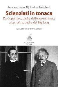 Copertina di 'Scienziati in tonaca. Da Copernico, padre dell'eliocentrismo, a Lemaître, padre del Big Bang'