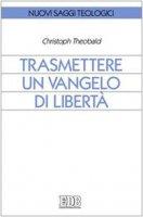 Trasmettere un Vangelo di libertà - Theobald Christoph