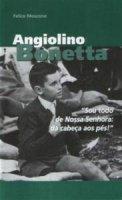 Angiolino Bonetta. Ediz. portoghese - Moscone Felice