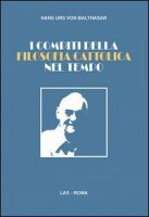 I compiti della filosofia cattolica nel tempo - Hans U. von Balthasar