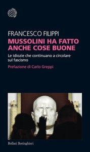 Copertina di 'Mussolini ha fatto anche cose buone. Le idiozie che continuano a circolare sul fascismo'