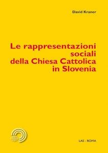 Copertina di 'Le rappresentazioni sociali della Chiesa Cattolica in Slovenia'