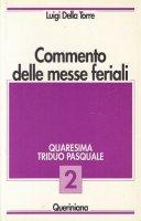Commento delle messe feriali [vol_2] / Quaresima triduo pasquale - Della Torre Luigi
