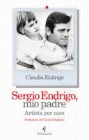 Sergio Endrigo, mio padre. Artista per caso - Endrigo Claudia