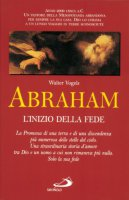 Abraham. L'inizio della fede. Genesi 12, 1-25, 11 - Vogels Walter
