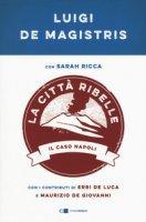 La città ribelle. Il caso Napoli - De Magistris Luigi, Ricca Sarah