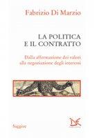 La politica e il contratto. Dalla affermazione dei valori alla negoziazione degli interessi - Di Marzio Fabrizio