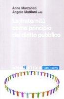 La fraternità come principio del diritto pubblico - Marzanati Anna,  Mattioni Angelo