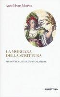 La Morgana della scrittura. Studi sulla letteratura calabrese - Morace Aldo Maria