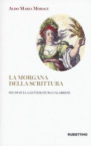 Copertina di 'La Morgana della scrittura. Studi sulla letteratura calabrese'