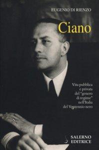 Copertina di 'Ciano. Vita pubblica e privata del «genero di regime» nell'Italia del Ventennio nero'