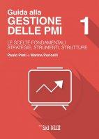 Gestione delle PMI 1 - LE SCELTE FONDAMENTALI - STRATEGIE, STRUMENTI, STRUTTURE - Paolo Preti,  Marina Puricelli