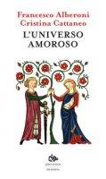 L' universo amoroso - Alberoni Francesco, Cattaneo Cristina