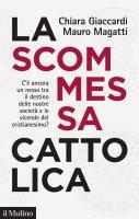 La scommessa cattolica - Chiara Giaccardi, Mauro Magatti