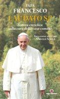 Laudato si'. Lettera enciclica sulla cura della casa comune - Francesco (Jorge Mario Bergoglio)
