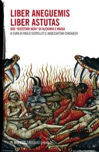 Copertina di 'Liber Aneguemis-Liber Astutas. Due «ricettari neri» di alchimia e magia'