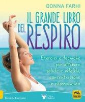 Il grande libro del respiro. Esercizi e tecniche per ottenere salute e vitalità, concentrazione e rilassamento - Farhi Donna