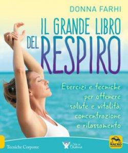 Copertina di 'Il grande libro del respiro. Esercizi e tecniche per ottenere salute e vitalità, concentrazione e rilassamento'