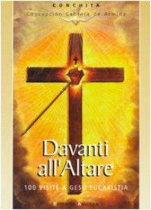 Copertina di 'Davanti all'altare. 100 visite a Gesù eucaristia'