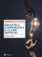Didattica cooperativa e classi difficili - Rossi Stefano