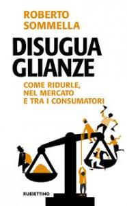 Copertina di 'Disuguaglianze. Come ridurle, nel mercato e tra i consumatori'
