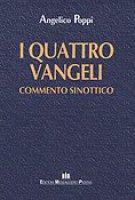 I quattro vangeli. Commento sinottico - Poppi Angelico