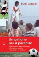 Un pallone per il paradiso - Gariglio Paolo