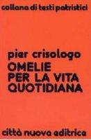 Omelie per la vita quotidiana - Pier Crisologo