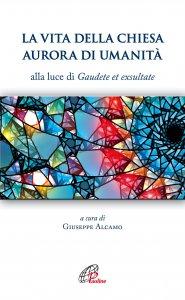 Copertina di 'La vita della Chiesa aurora di umanità. Alla luce di Gaudete et exsultate'