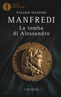 La tomba di Alessandro. L'enigma - Manfredi Valerio Massimo