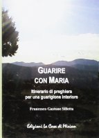 Guarire con Maria - Gastone Francesco Silletta