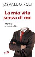La mia vita senza di me - Poli Osvaldo