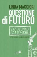 Questione di futuro. Guida per famiglie eco-Logiche! - LINDA MAGGIORI