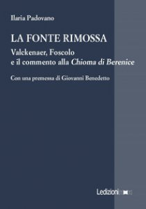 Copertina di 'La fonte rimossa. Valckenaer, Foscolo e il commento alla «Chioma di Berenice»'