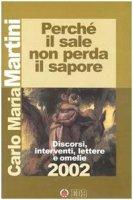 Perché il sale non perda il sapore. Discorsi, interventi, lettere e omelie 2002 - Martini Carlo M.