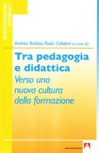 Copertina di 'Tra pedagogia e didattica. Verso una nuova cultura della formazione'
