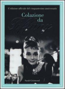 Copertina di 'Colazione da Tiffany. L'edizione ufficiale del cinquantesimo anniversario. Ediz. illustrata'