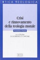 Crisi e rinnovamento della teologia morale - Faustino Parisi