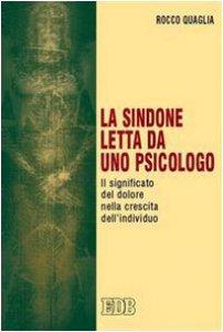 Copertina di 'La Sindone letta da uno psicologo. Il significato del dolore nella crescita dell'individuo'