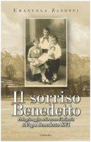Il sorriso Benedetto. Pellegrinaggio nella terra d'infanzia di Papa Benedetto XVI - Emanuela Zanotti