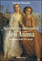 Spiritualità e immortalità dell'anima. Antologia della «Psicologia» - Rosmini Antonio