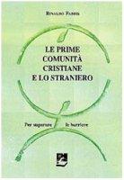 Le prime comunità cristiane e lo straniero. Per superare le barriere - Fabris Rinaldo