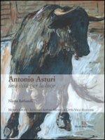 Antonio Asturi. Una vita per la luce. Catalogo delle opere. Ediz. illustrata