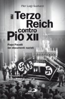 Il terzo Reich contro Pio XII - Pier Luigi Guiducci