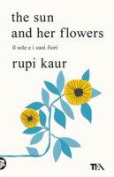 The sun and her flowers. Il sole e i suoi fiori - Kaur Rupi