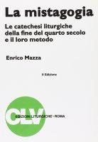 La mistagogia. Le catechesi liturgiche della fine del IV secolo e il loro metodo - Mazza Enrico