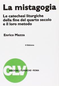 Copertina di 'La mistagogia. Le catechesi liturgiche della fine del IV secolo e il loro metodo'