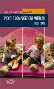 Copertina di 'Piccole composizioni musicali. Storia e arte'